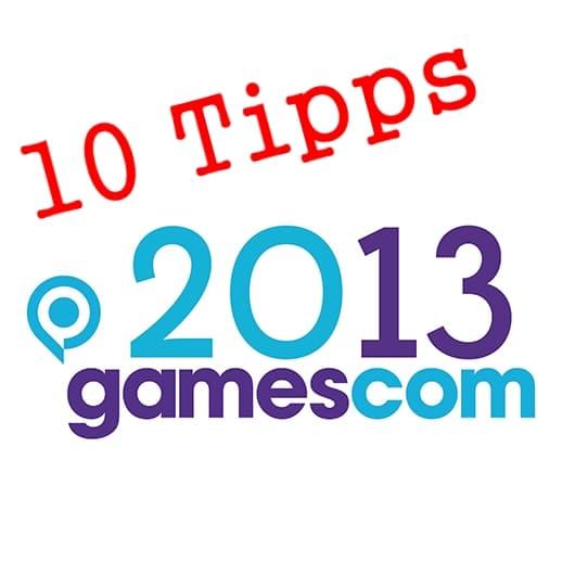 Gamescom 2013 Tipps