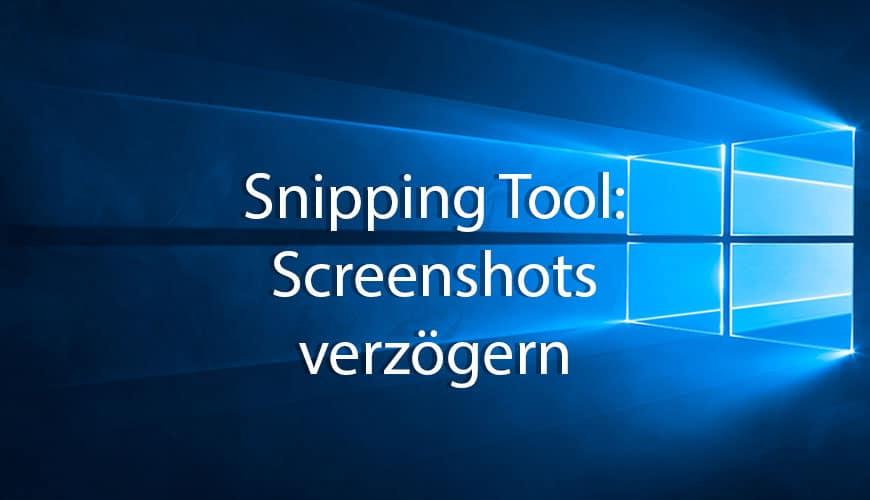 Photo of Verzögerte Screenshots mit dem Snipping-Tool in Windows 10 aufnehmen